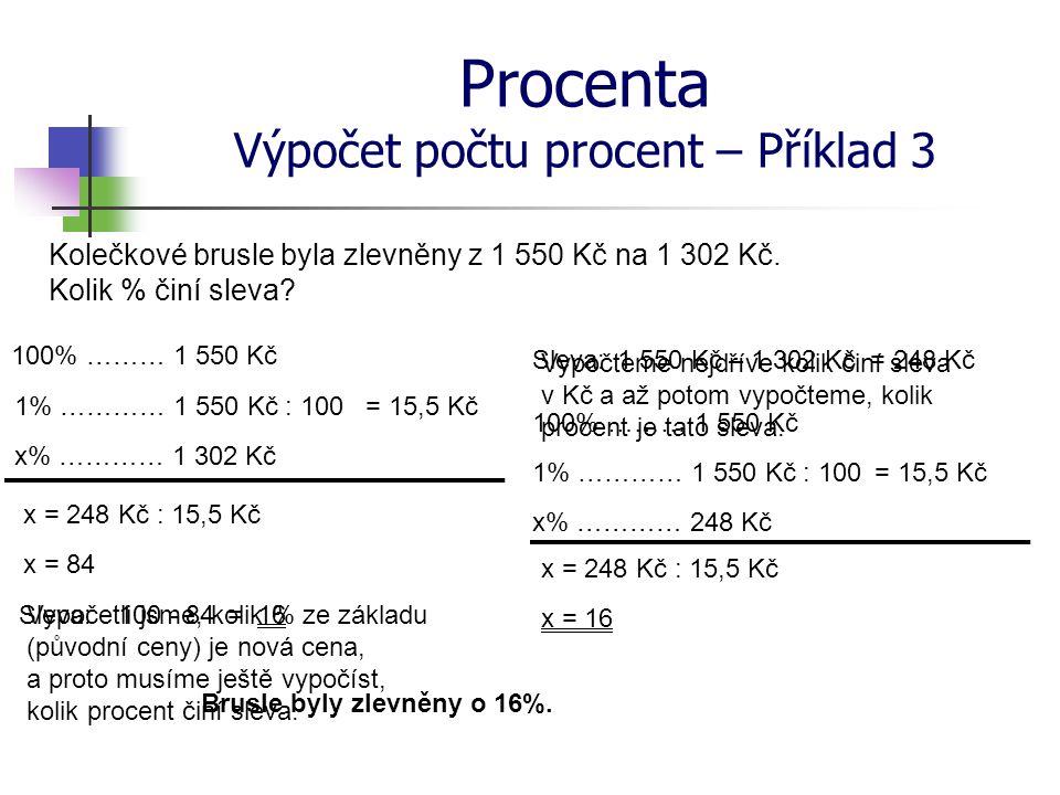 Procenta Výpočet počtu procent – Příklad 3 Kolečkové brusle byla zlevněny z 1 550 Kč na 1 302 Kč. Kolik % činí sleva? 100% ……… 1 550 Kč 1% ………… 1 550