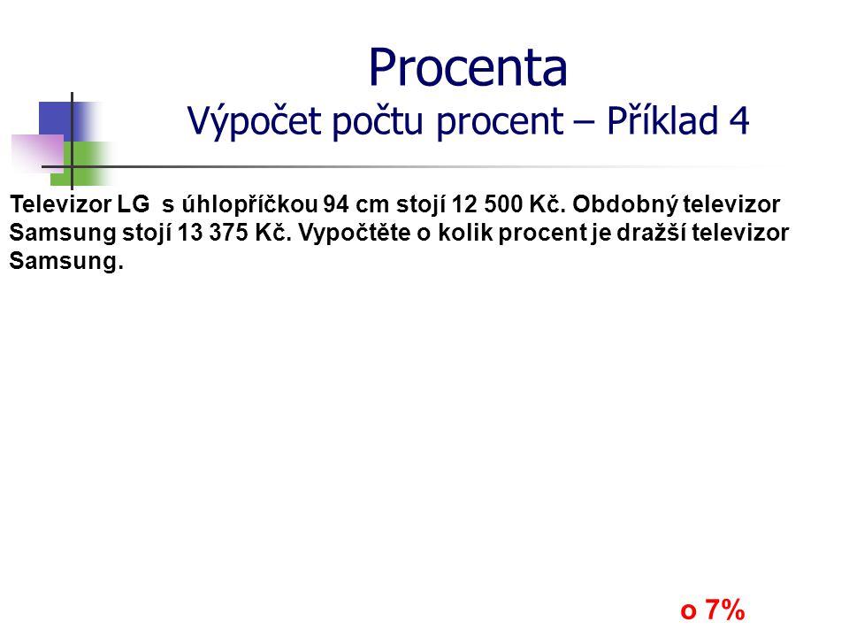 Procenta Výpočet počtu procent – Příklad 4 Televizor LG s úhlopříčkou 94 cm stojí 12 500 Kč.