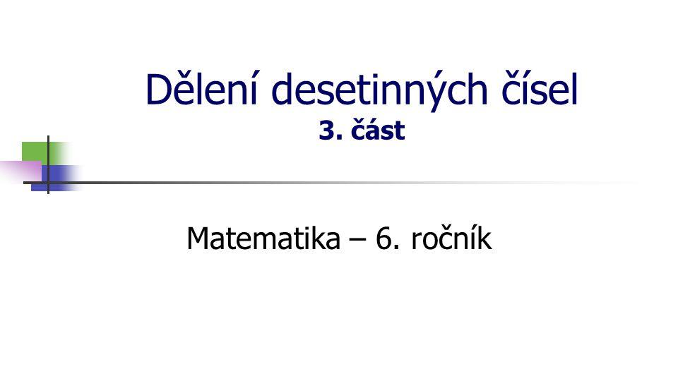 Dělení desetinných čísel 3. část Matematika – 6. ročník