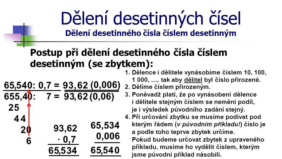 Dělení desetinných čísel Dělení desetinného čísla číslem desetinným Postup při dělení desetinného čísla číslem desetinným (se zbytkem): 65 : 0,7 =9, 2