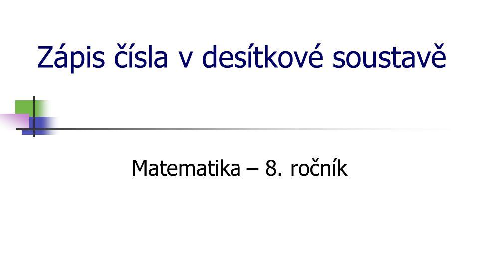 Zápis čísla v desítkové soustavě Matematika – 8. ročník