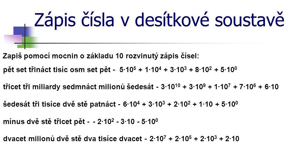Zápis čísla v desítkové soustavě Zapiš pomocí mocnin o základu 10 rozvinutý zápis čísel: pět set třináct tisíc osm set pět -5·10 5 + 1·10 4 + 3·10 3 +