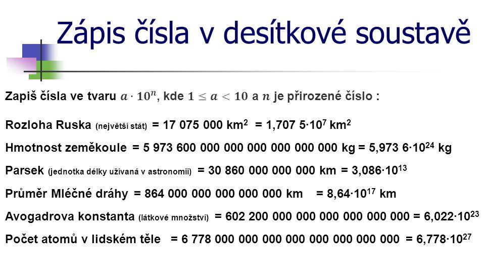 Zápis čísla v desítkové soustavě = 3,086·10 13 = 30 860 000 000 000 kmParsek (jednotka délky užívaná v astronomii) = 8,64·10 17 kmPrůměr Mléčné dráhy=