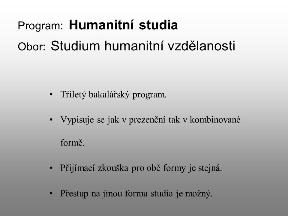 Program: Humanitní studia Obor: Studium humanitní vzdělanosti Tříletý bakalářský program.