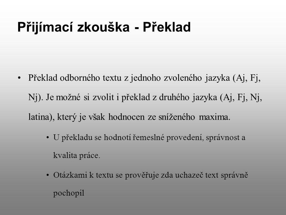 Přijímací zkouška - Překlad Překlad odborného textu z jednoho zvoleného jazyka (Aj, Fj, Nj).