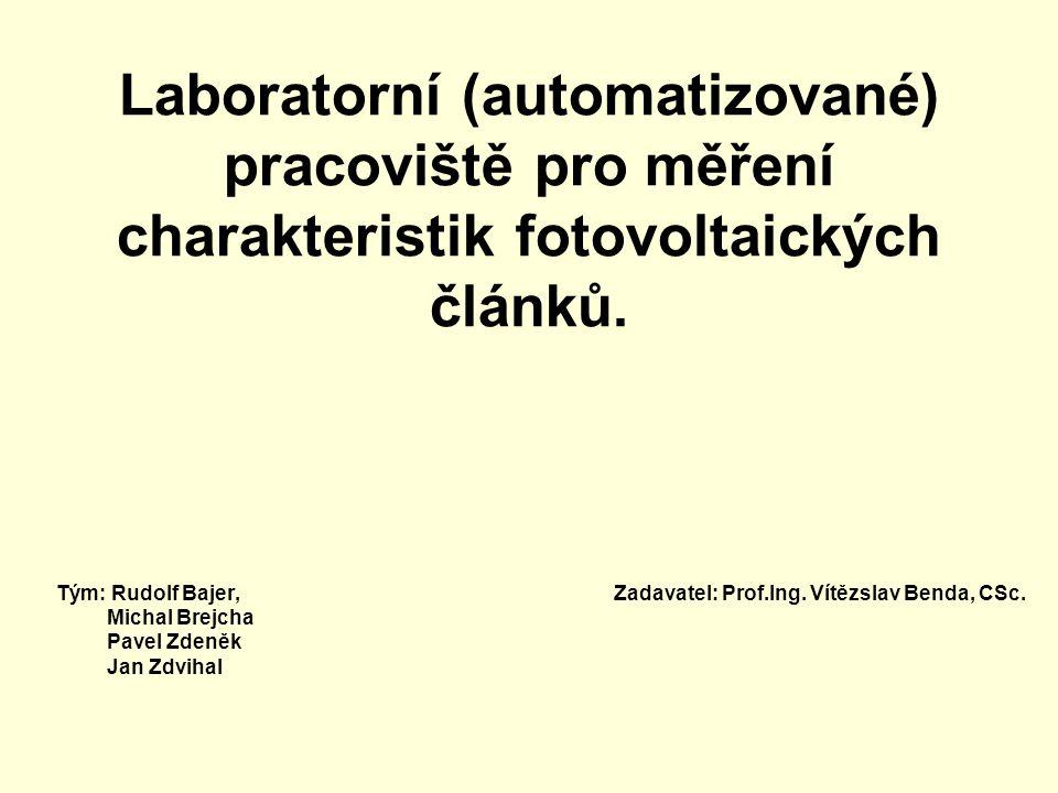 Laboratorní (automatizované) pracoviště pro měření charakteristik fotovoltaických článků. Tým: Rudolf Bajer, Zadavatel: Prof.Ing. Vítězslav Benda, CSc