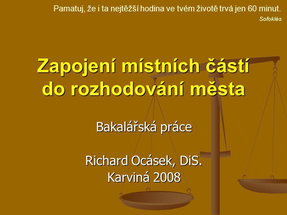 Zapojení místních částí do rozhodování města Bakalářská práce Richard Ocásek, DiS.