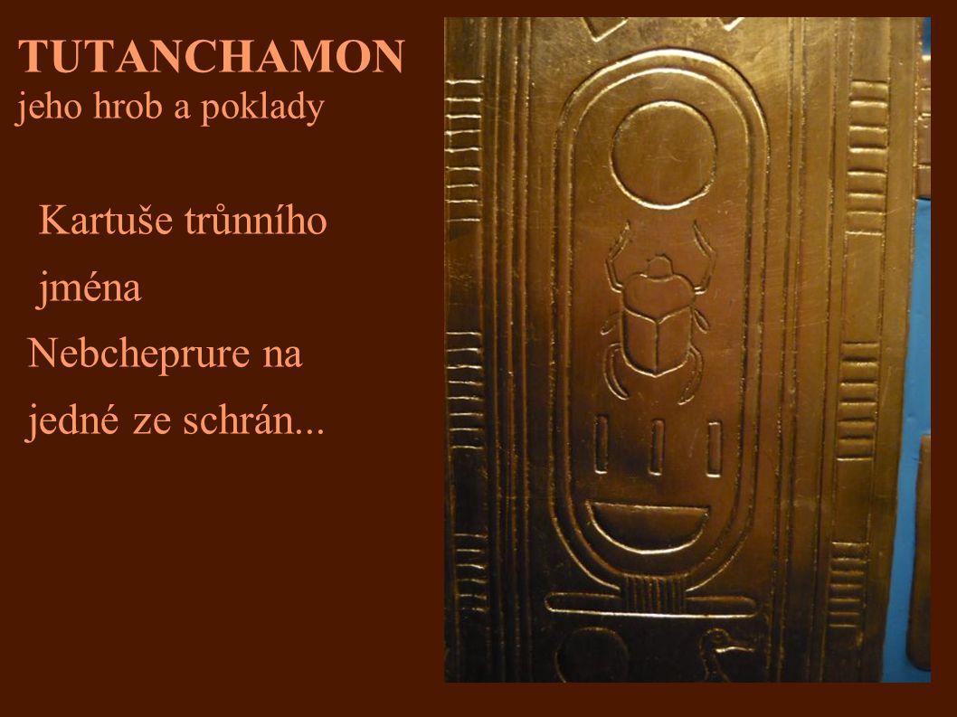 TUTANCHAMON jeho hrob a poklady Kartuše trůnního jména Nebcheprure na jedné ze schrán...