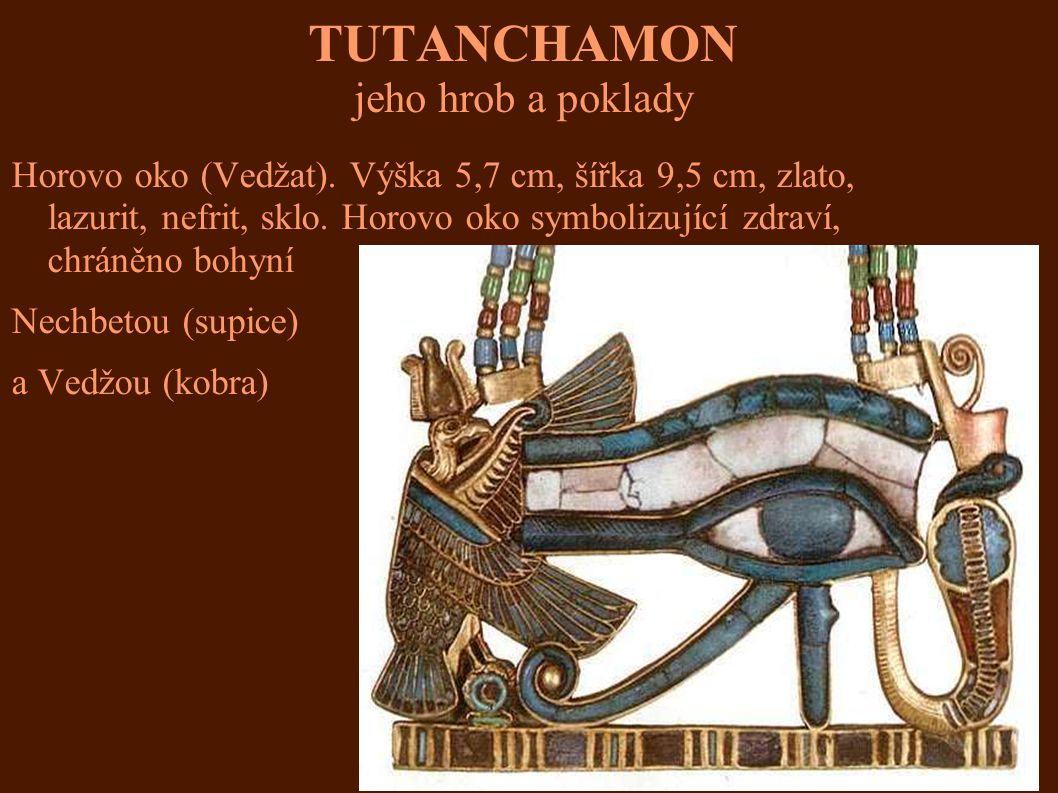 TUTANCHAMON jeho hrob a poklady Horovo oko (Vedžat). Výška 5,7 cm, šířka 9,5 cm, zlato, lazurit, nefrit, sklo. Horovo oko symbolizující zdraví, chráně