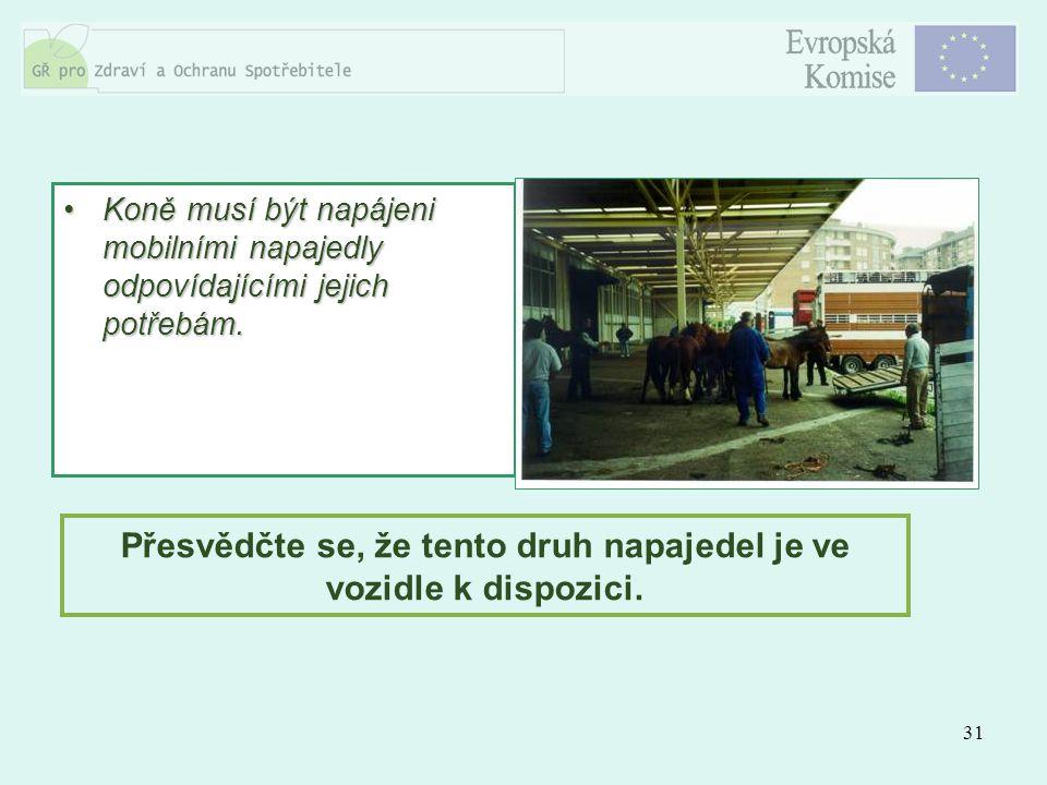 31 Koně musí být napájeni mobilními napajedly odpovídajícími jejich potřebám.Koně musí být napájeni mobilními napajedly odpovídajícími jejich potřebám