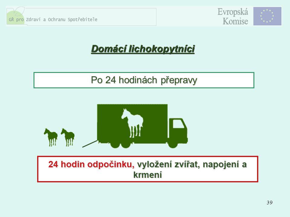 39 Domácí lichokopytníci Po 24 hodinách přepravy 24 hodin odpočinku, vyložení zvířat, napojení a krmení
