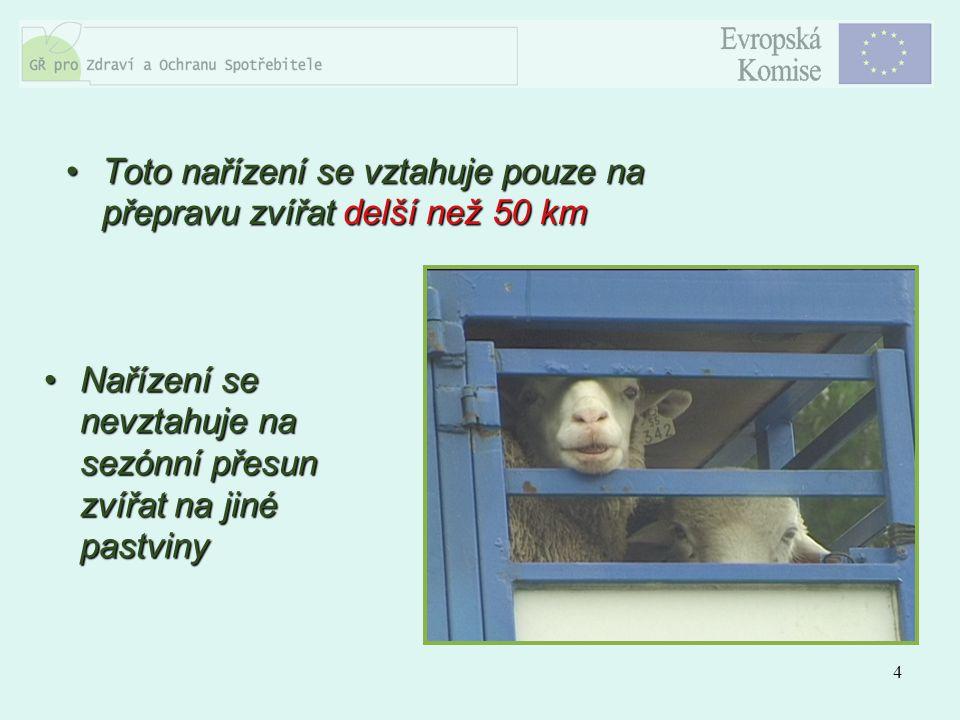 4 Toto nařízení se vztahuje pouze na přepravu zvířat delší než 50 kmToto nařízení se vztahuje pouze na přepravu zvířat delší než 50 km Nařízení se nev