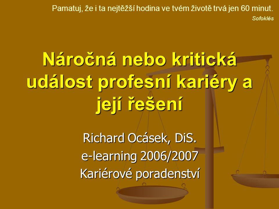 Náročná nebo kritická událost profesní kariéry a její řešení Richard Ocásek, DiS. e-learning 2006/2007 Kariérové poradenství Pamatuj, že i ta nejtěžší