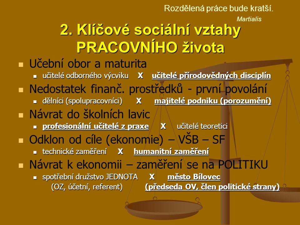 2. Klíčové sociální vztahy PRACOVNÍHO života Učební obor a maturita učitelé odborného výcviku X učitelé přírodovědných disciplín učitelé odborného výc