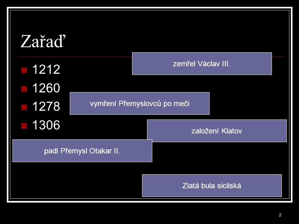 1212 1260 1278 1306 založení Klatov padl Přemysl Otakar II.
