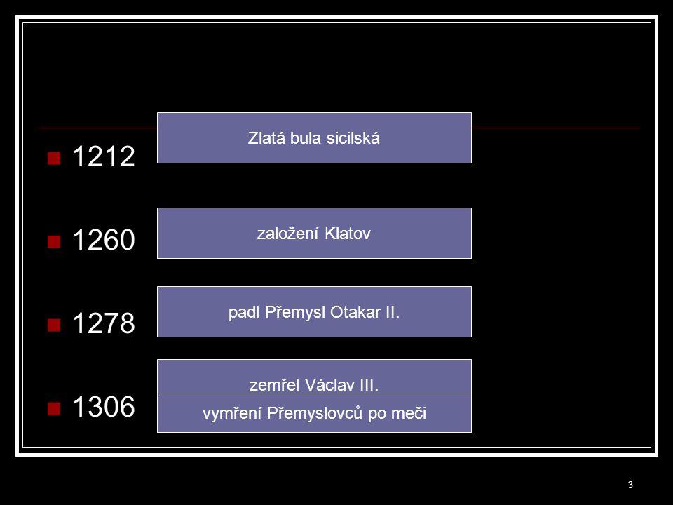 Přemysl Otakar I. DagmarVáclav I. Přemysl Otakar II. Václav II. AnnaVáclav III.Eliška Anežka 4