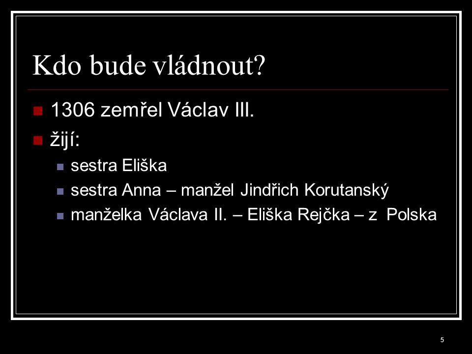 """Rudolf Habsburský 1306 dosazen proti vůli části české šlechty vzal si Elišku Rejčku """"král Kaše – nenáročný, velmi šetrný střetnutí s nepřáteli 1307 zemřel u Horažďovic (vládl 9 měsíců, bylo mu 26 let) 6"""