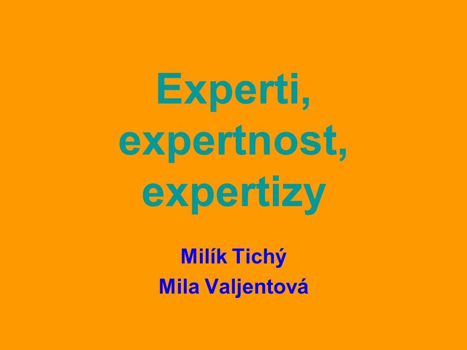 Experti, expertnost, expertizy Milík Tichý Mila Valjentová