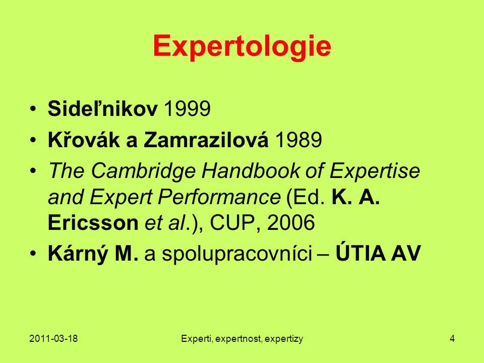 2011-03-18Experti, expertnost, expertizy4 Expertologie Sideľnikov 1999 Křovák a Zamrazilová 1989 The Cambridge Handbook of Expertise and Expert Performance (Ed.