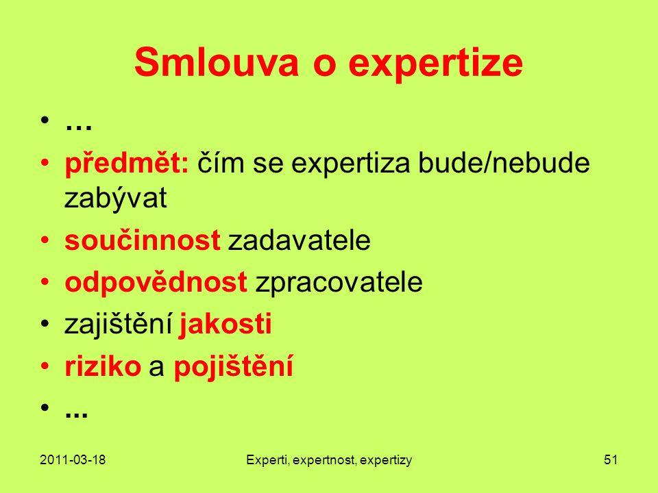2011-03-18Experti, expertnost, expertizy51 Smlouva o expertize … předmět: čím se expertiza bude/nebude zabývat součinnost zadavatele odpovědnost zpracovatele zajištění jakosti riziko a pojištění...