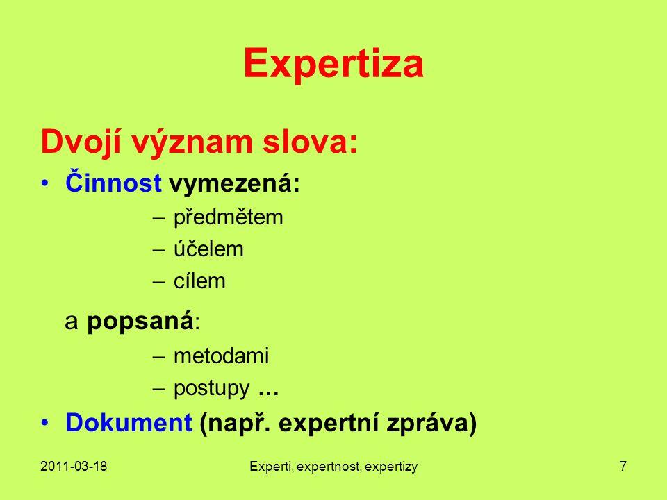 2011-03-18Experti, expertnost, expertizy7 Expertiza Dvojí význam slova: Činnost vymezená: –předmětem –účelem –cílem a popsaná : –metodami –postupy … Dokument (např.