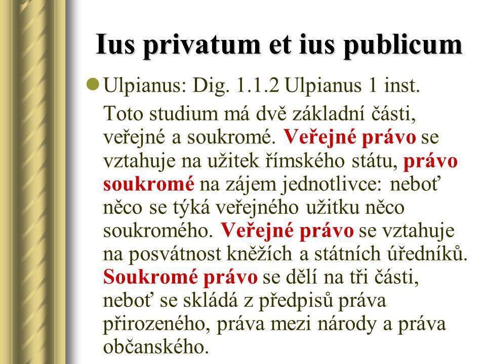Ius privatum et ius publicum Ulpianus: Dig. 1.1.2 Ulpianus 1 inst.