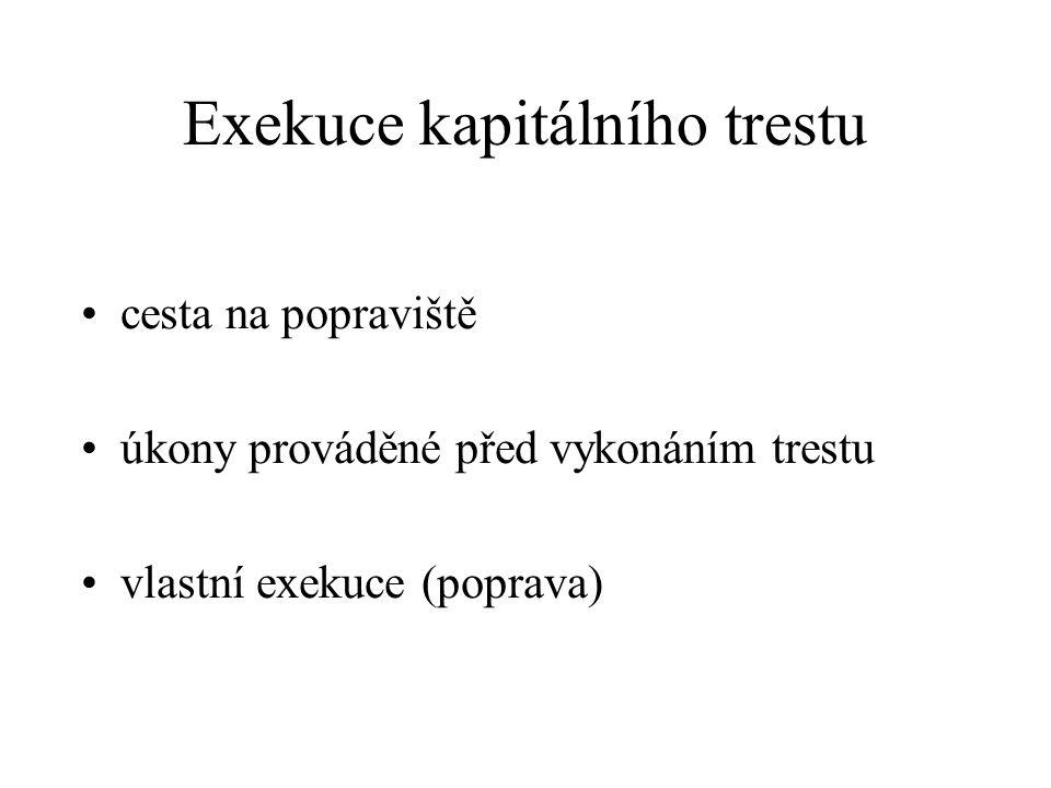 Exekuce kapitálního trestu cesta na popraviště úkony prováděné před vykonáním trestu vlastní exekuce (poprava)