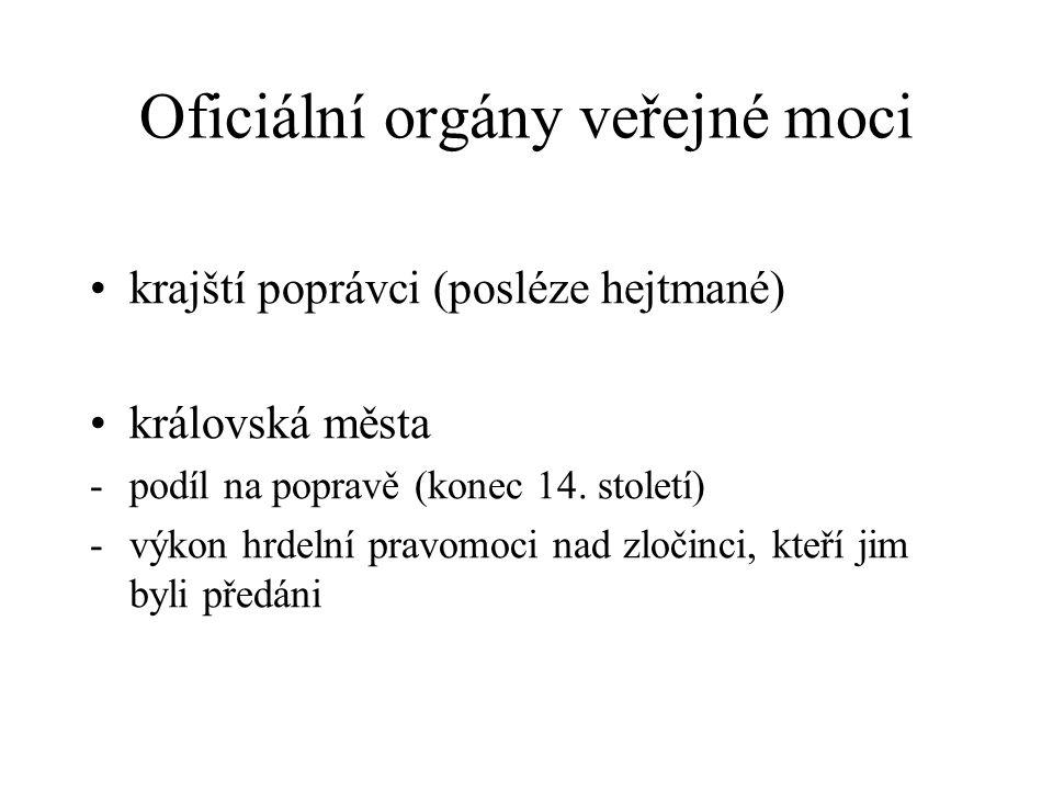 Oficiální orgány veřejné moci krajští poprávci (posléze hejtmané) královská města -podíl na popravě (konec 14. století) -výkon hrdelní pravomoci nad z