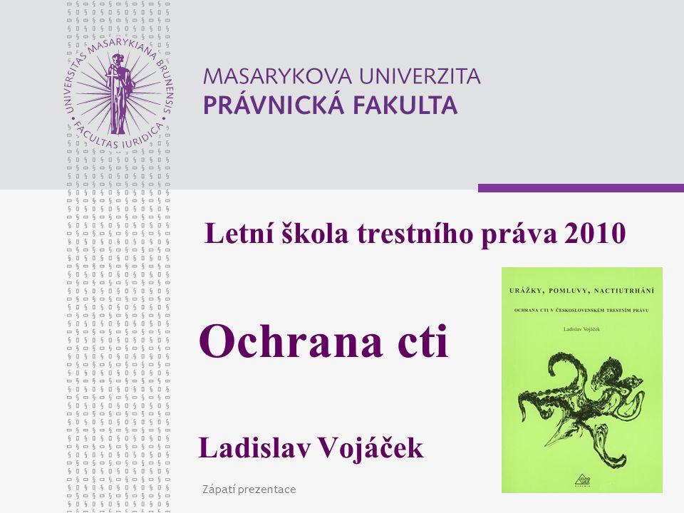Zápatí prezentace Letní škola trestního práva 2010 Ochrana cti Ladislav Vojáček