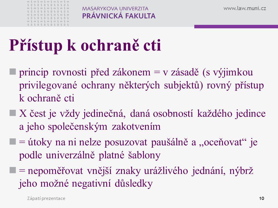www.law.muni.cz Zápatí prezentace10 Přístup k ochraně cti princip rovnosti před zákonem = v zásadě (s výjimkou privilegované ochrany některých subjekt