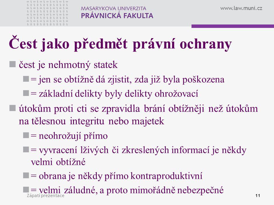 www.law.muni.cz Zápatí prezentace11 Čest jako předmět právní ochrany čest je nehmotný statek = jen se obtížně dá zjistit, zda již byla poškozena = zák