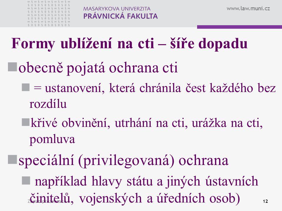 www.law.muni.cz Zápatí prezentace12 Formy ublížení na cti – šíře dopadu obecně pojatá ochrana cti = ustanovení, která chránila čest každého bez rozdíl