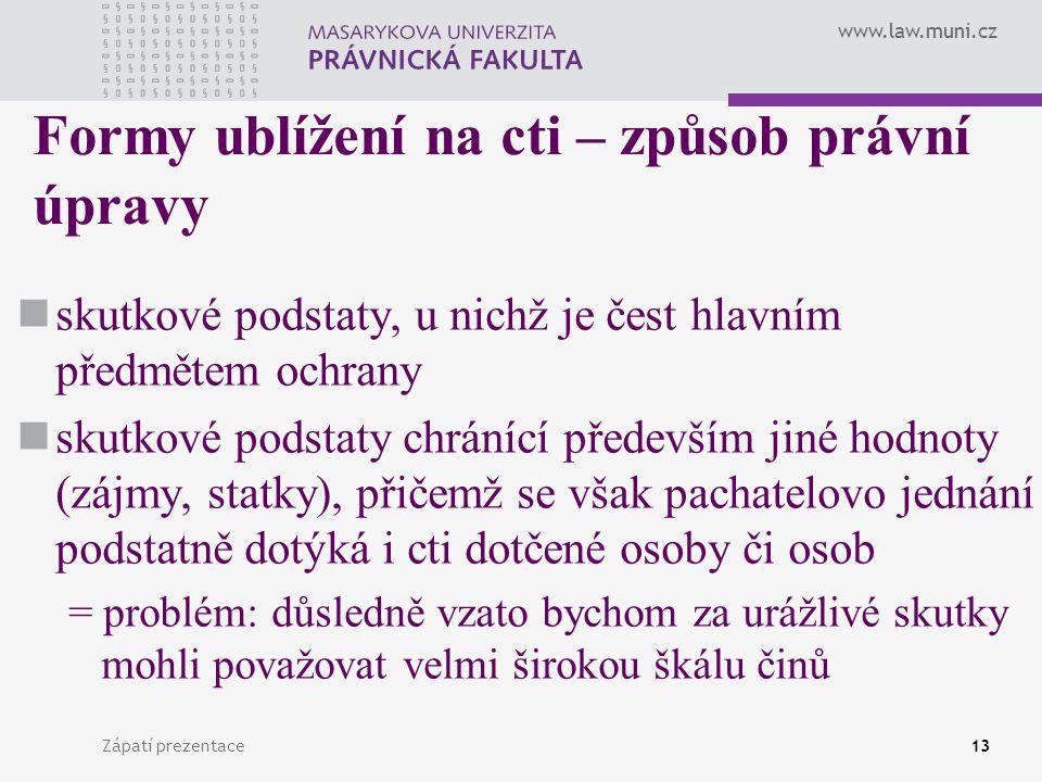 www.law.muni.cz Zápatí prezentace13 Formy ublížení na cti – způsob právní úpravy skutkové podstaty, u nichž je čest hlavním předmětem ochrany skutkové