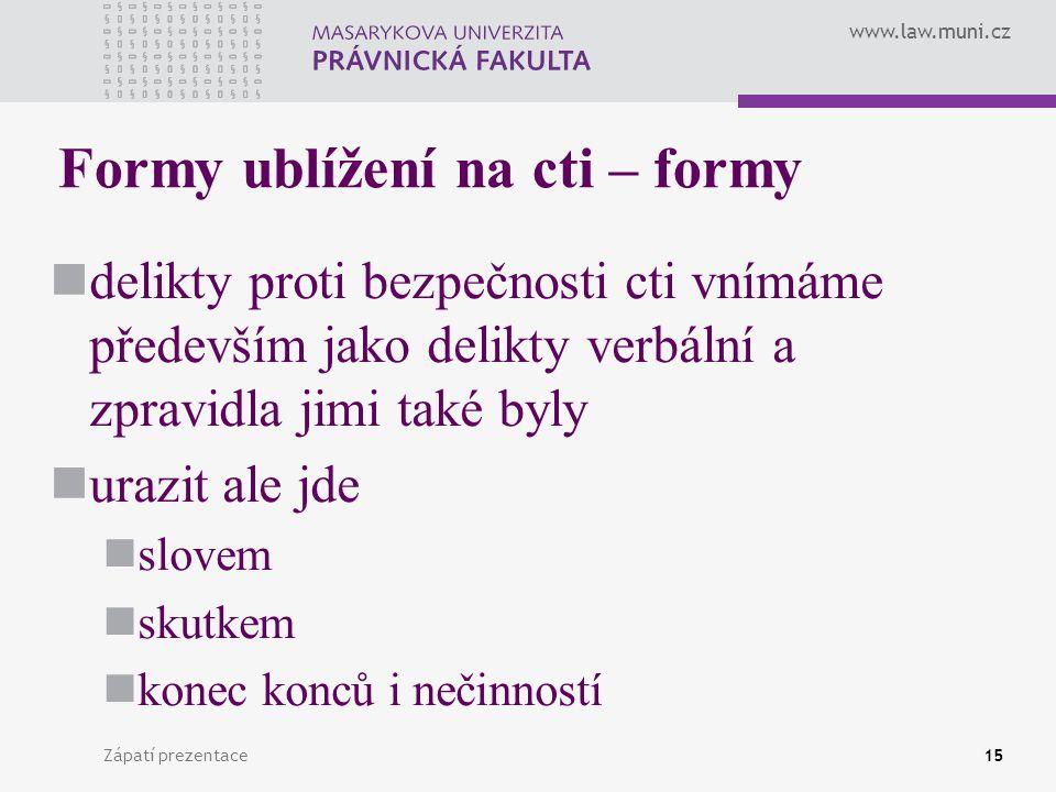 www.law.muni.cz Zápatí prezentace15 Formy ublížení na cti – formy delikty proti bezpečnosti cti vnímáme především jako delikty verbální a zpravidla ji