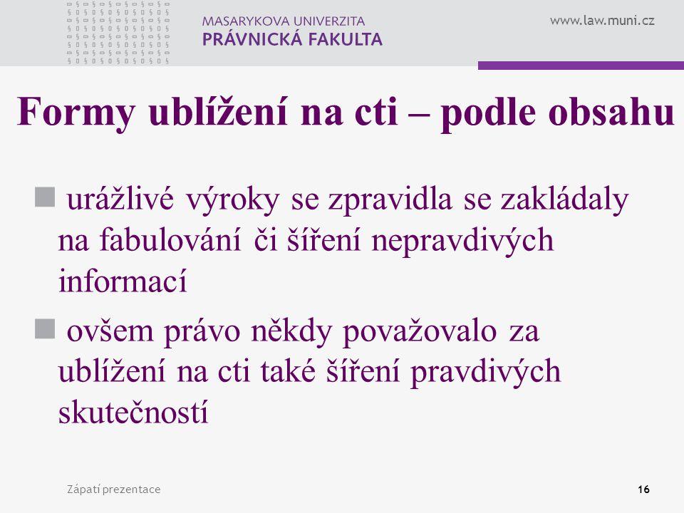 www.law.muni.cz Zápatí prezentace16 Formy ublížení na cti – podle obsahu urážlivé výroky se zpravidla se zakládaly na fabulování či šíření nepravdivýc
