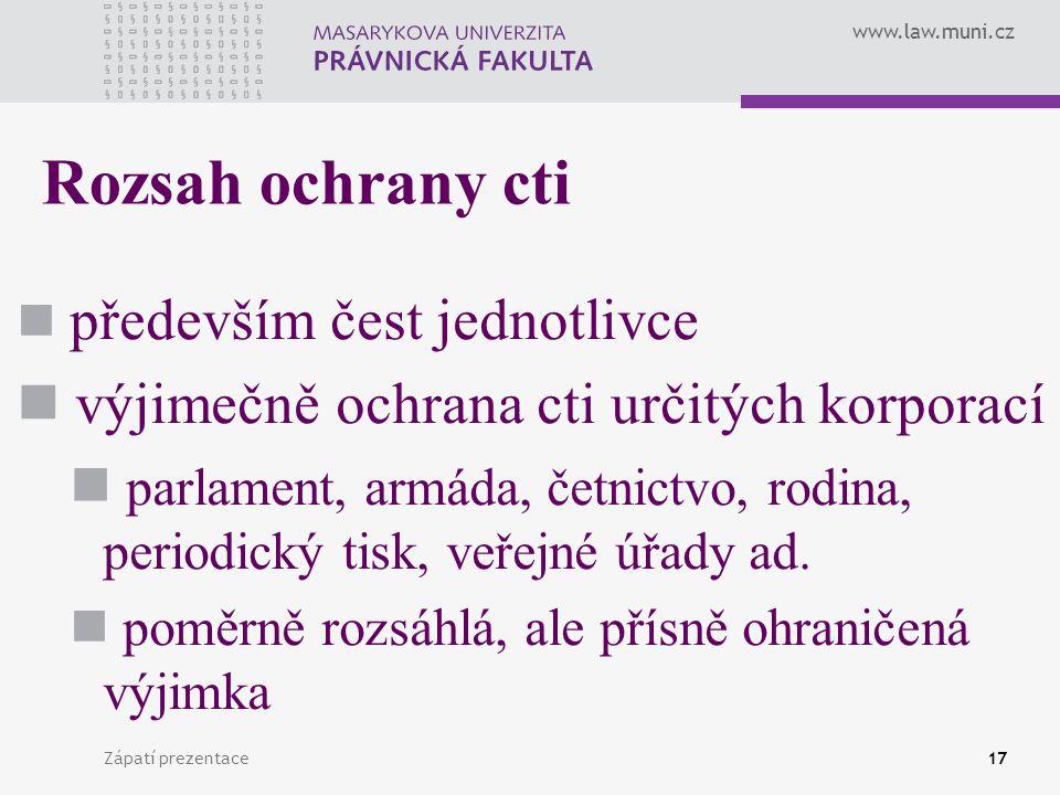 www.law.muni.cz Zápatí prezentace17 Rozsah ochrany cti především čest jednotlivce výjimečně ochrana cti určitých korporací parlament, armáda, četnictv
