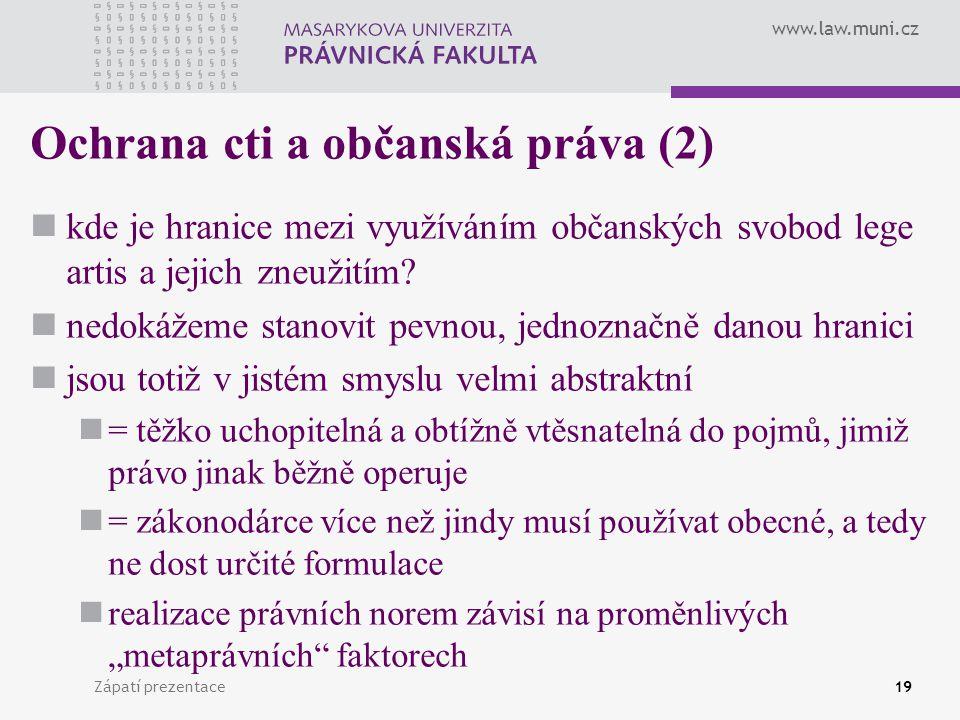 www.law.muni.cz Zápatí prezentace19 Ochrana cti a občanská práva (2) kde je hranice mezi využíváním občanských svobod lege artis a jejich zneužitím? n