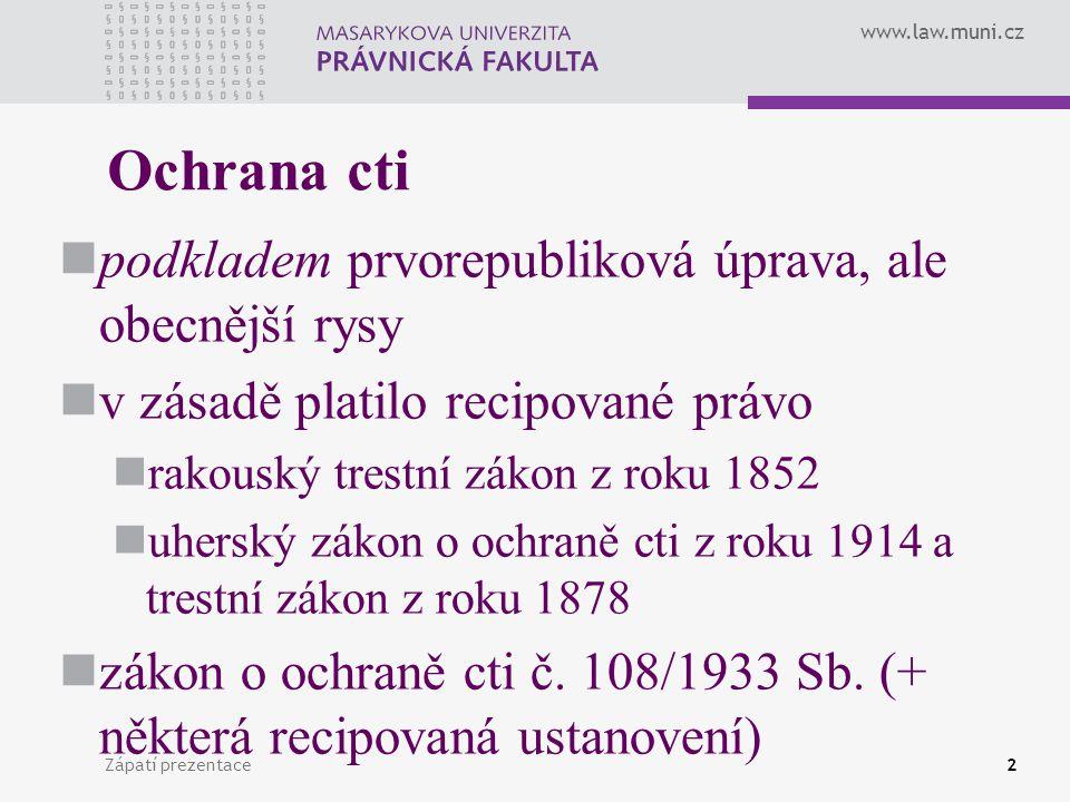 www.law.muni.cz Československá právní úprava zákon o ochraně cti 1933 urážka (§ 1) pomluva (§ 2) utrhání na cti (§ 3) výčitka trestního stíhání nebo trestu (§ 4) utrhání na cti, resp.