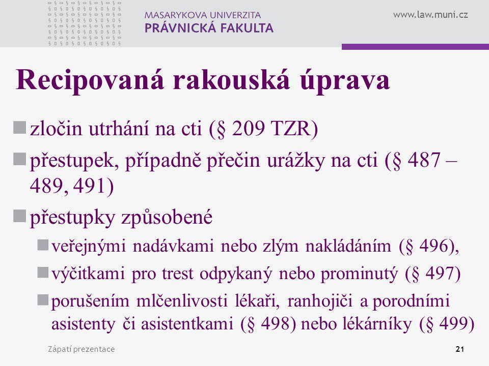 www.law.muni.cz Zápatí prezentace21 Recipovaná rakouská úprava zločin utrhání na cti (§ 209 TZR) přestupek, případně přečin urážky na cti (§ 487 – 489