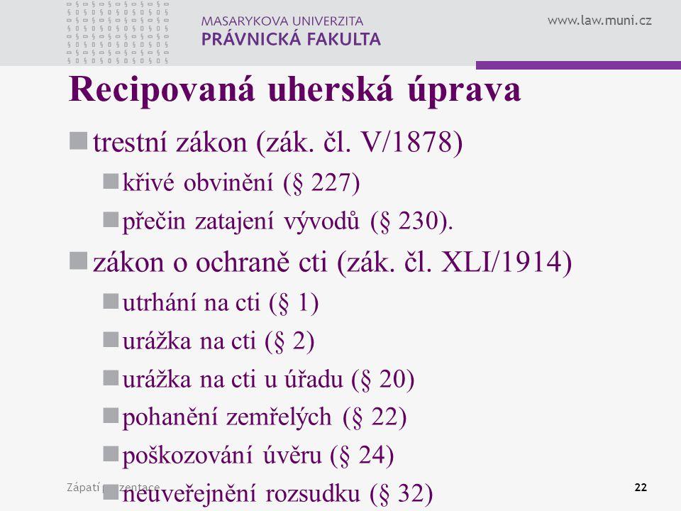 www.law.muni.cz Zápatí prezentace22 Recipovaná uherská úprava trestní zákon (zák. čl. V/1878) křivé obvinění (§ 227) přečin zatajení vývodů (§ 230). z
