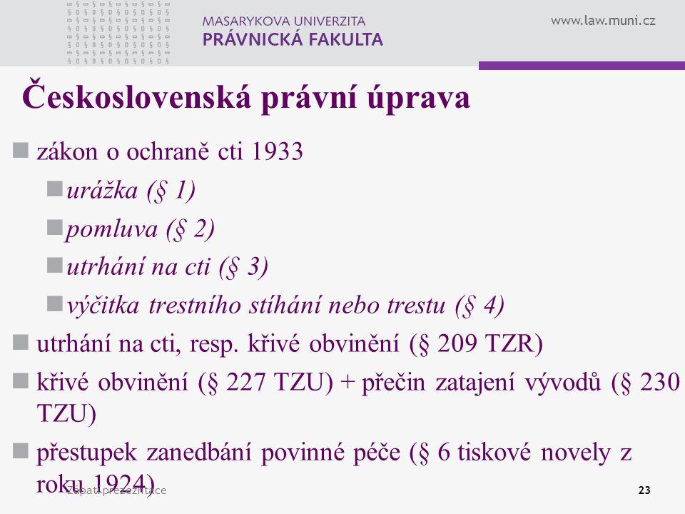 www.law.muni.cz Československá právní úprava zákon o ochraně cti 1933 urážka (§ 1) pomluva (§ 2) utrhání na cti (§ 3) výčitka trestního stíhání nebo t
