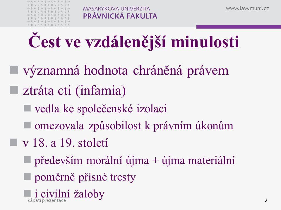 www.law.muni.cz Zápatí prezentace3 Čest ve vzdálenější minulosti významná hodnota chráněná právem ztráta cti (infamia) vedla ke společenské izolaci om