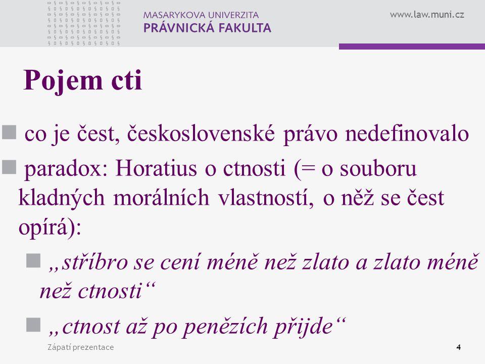 www.law.muni.cz Zápatí prezentace15 Formy ublížení na cti – formy delikty proti bezpečnosti cti vnímáme především jako delikty verbální a zpravidla jimi také byly urazit ale jde slovem skutkem konec konců i nečinností