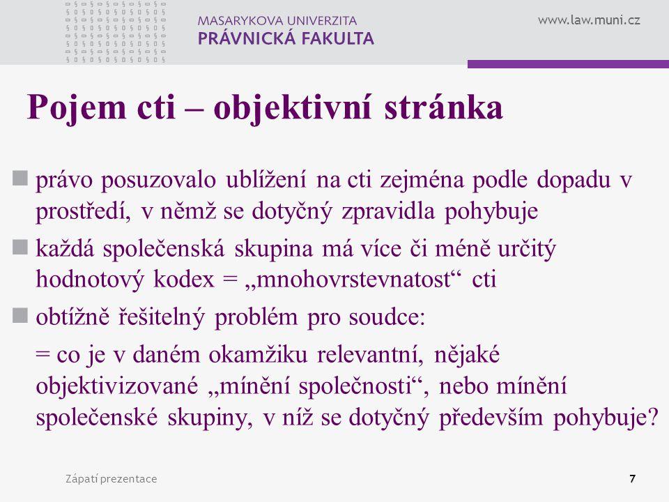 www.law.muni.cz Zápatí prezentace7 Pojem cti – objektivní stránka právo posuzovalo ublížení na cti zejména podle dopadu v prostředí, v němž se dotyčný