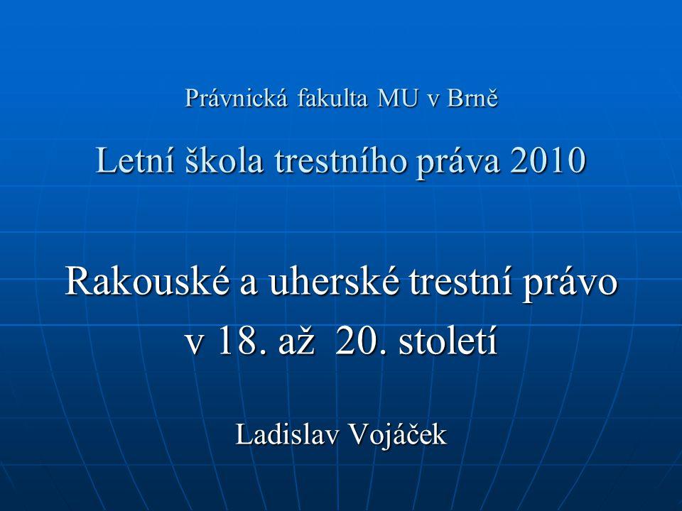 Právnická fakulta MU v Brně Letní škola trestního práva 2010 Rakouské a uherské trestní právo v 18. až 20. století Ladislav Vojáček
