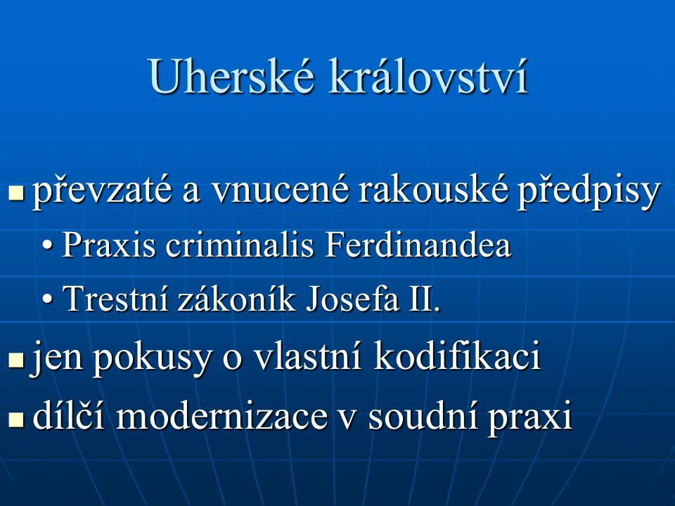 Uherské království převzaté a vnucené rakouské předpisy převzaté a vnucené rakouské předpisy Praxis criminalis FerdinandeaPraxis criminalis Ferdinande