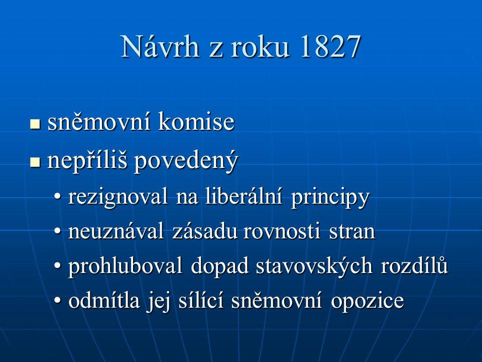 Návrh z roku 1827 sněmovní komise sněmovní komise nepříliš povedený nepříliš povedený rezignoval na liberální principyrezignoval na liberální principy