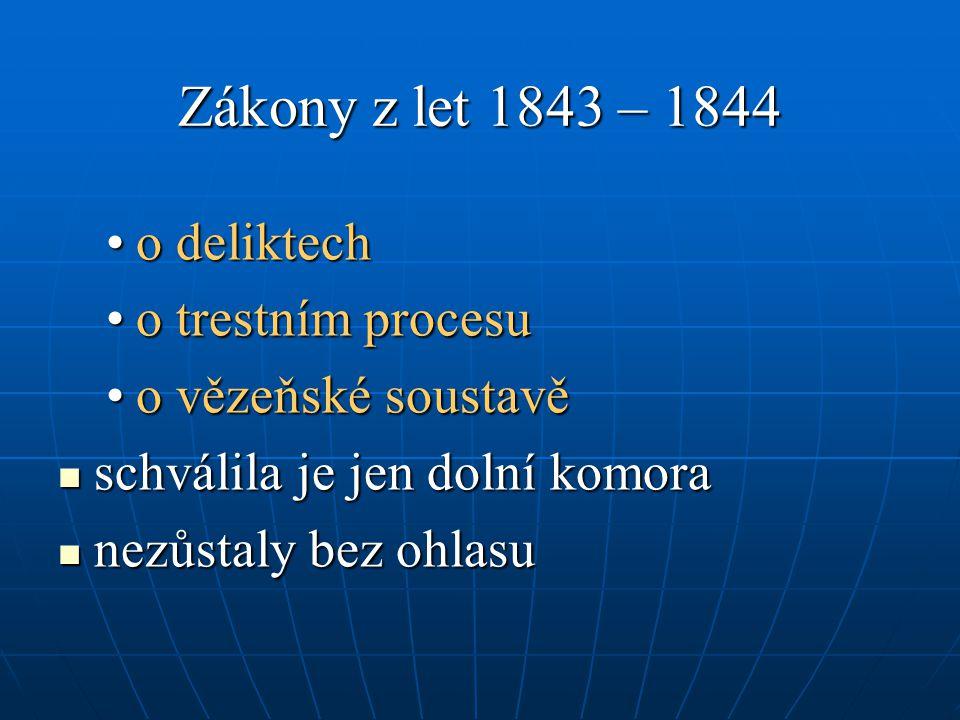 Zákony z let 1843 – 1844 o deliktecho deliktech o trestním procesuo trestním procesu o vězeňské soustavěo vězeňské soustavě schválila je jen dolní kom
