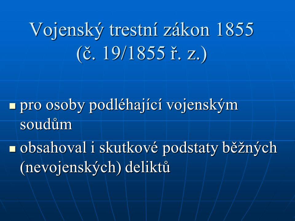 Vojenský trestní zákon 1855 (č. 19/1855 ř. z.) pro osoby podléhající vojenským soudům pro osoby podléhající vojenským soudům obsahoval i skutkové pods