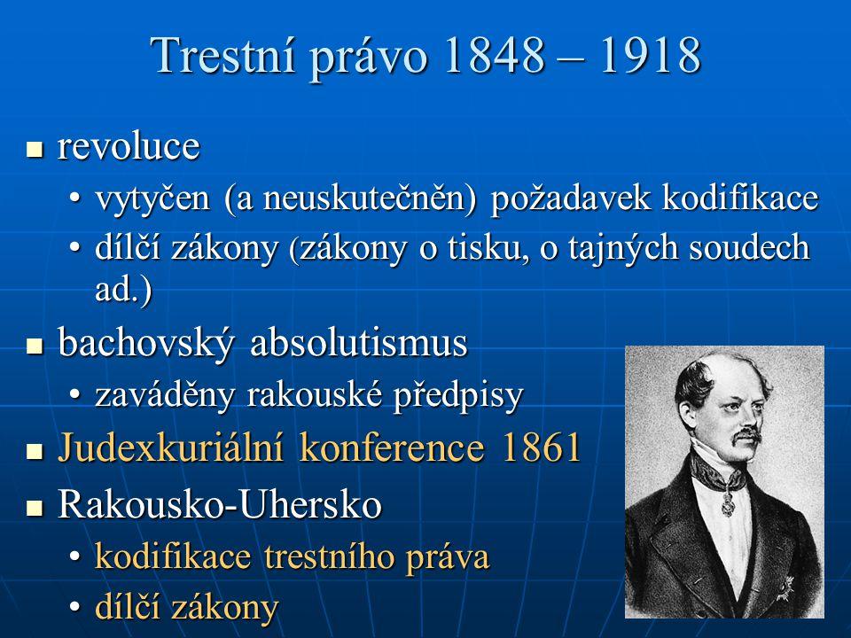 Trestní právo 1848 – 1918 revoluce revoluce vytyčen (a neuskutečněn) požadavek kodifikacevytyčen (a neuskutečněn) požadavek kodifikace dílčí zákony (